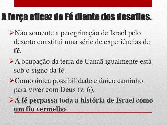A força eficaz da Fé diante dos desafios. Não somente a peregrinação de Israel pelo deserto constitui uma série de experi...