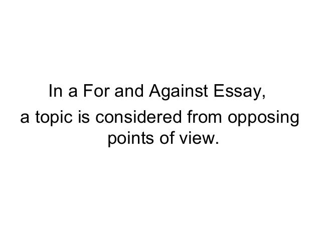 for and against essay The student had submitted an essay written by someone else as his own he had  not indicated  there is no law against it at the same time,.