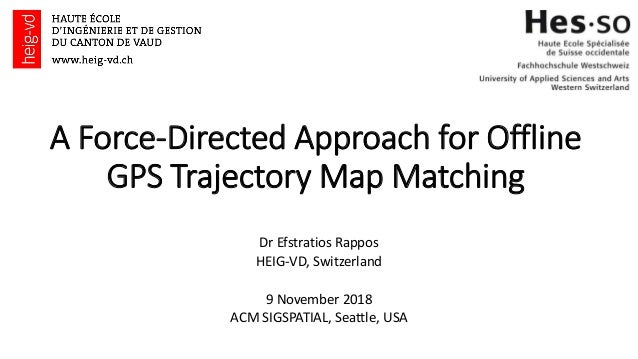 A Force-Directed Approach for Offline GPS Trajectory Map Matching Dr Efstratios Rappos HEIG-VD, Switzerland 9 November 201...