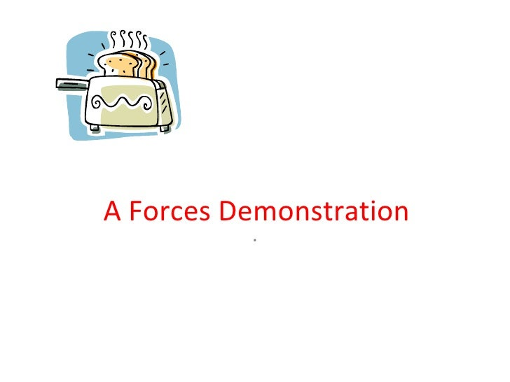 A Forces Demonstration           .