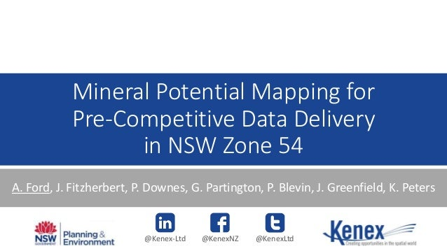 Mineral Potential Mapping for Pre-Competitive Data Delivery in NSW Zone 54 A. Ford, J. Fitzherbert, P. Downes, G. Partingt...