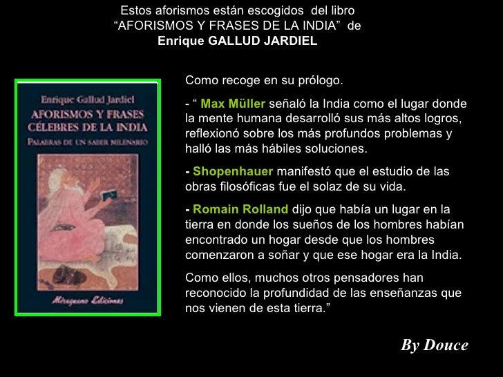 """Estos aforismos están escogidos  del libro """"AFORISMOS Y FRASES DE LA INDIA""""  de  Enrique GALLUD JARDIEL Como recoge en su ..."""