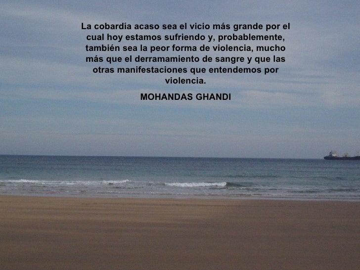 La cobardía acaso sea el vicio más grande por el cual hoy estamos sufriendo y, probablemente, también sea la peor forma de...
