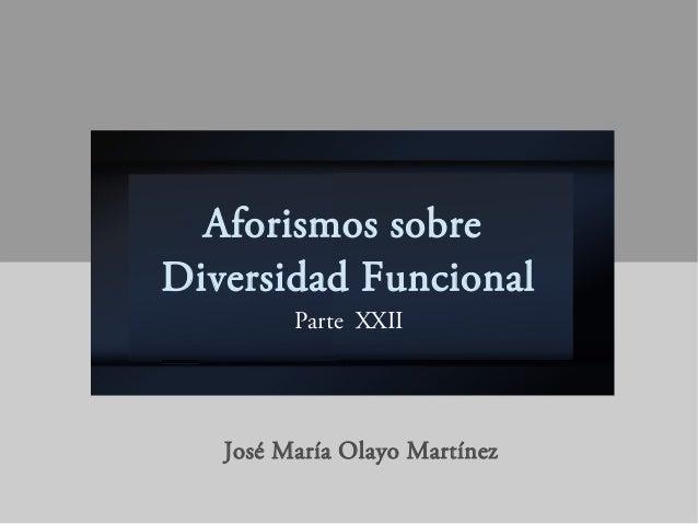 Aforismos sobre Diversidad Funcional Parte XXII José María Olayo Martínez
