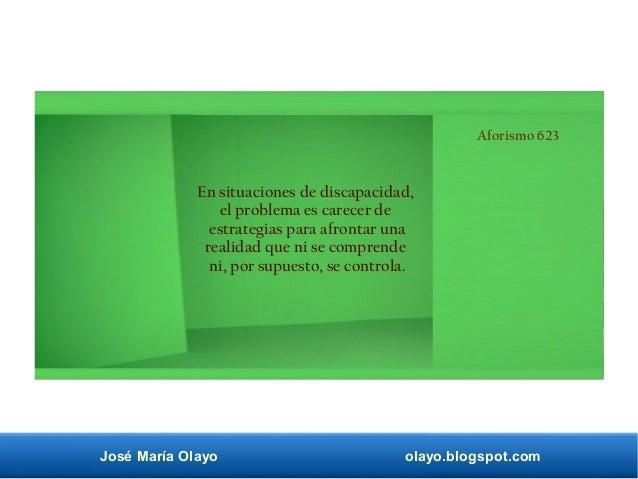 José María Olayo olayo.blogspot.com Aforismo 623 En situaciones de discapacidad, el problema es carecer de estrategias par...