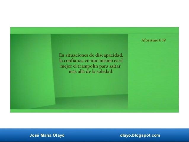 José María Olayo olayo.blogspot.com Aforismo 639 En situaciones de discapacidad, la confianza en uno mismo es el mejor el ...