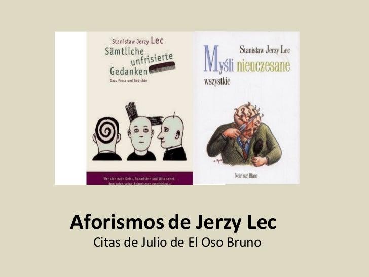 Aforismos de Jerzy Lec <ul><li>Citas de Julio de El Oso Bruno </li></ul>