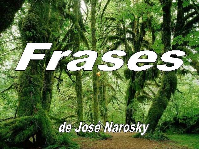José Narosky    Escribano y escritor argentino nacido en 1930,          destacado escritor de aforismos. José Narosky naci...