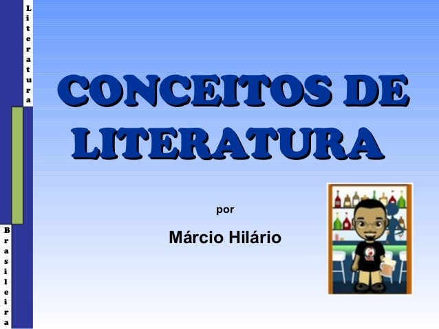 L    i    t    e    r    a    t        CONCEITOS DE    u    r    a        LITERATURA                porBr          Márcio ...