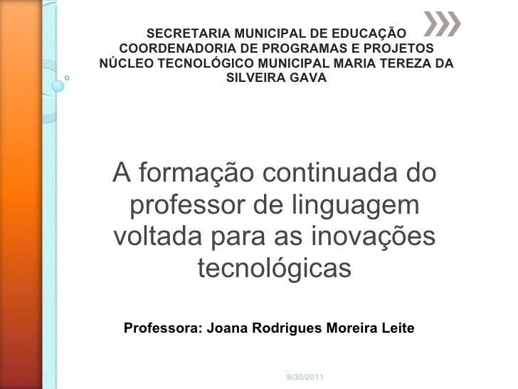 9/30/2011 A formação continuada do professor de linguagem voltada para as inovações tecnológicas SECRETARIA MUNICIPAL DE E...