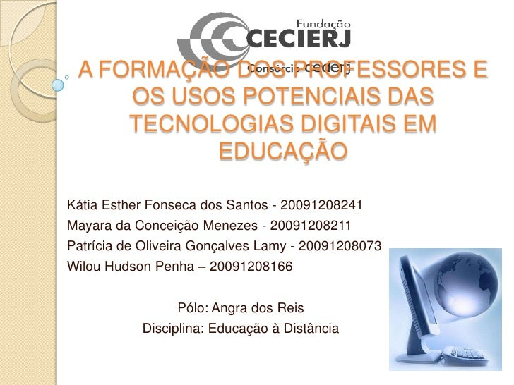 A FORMAÇÃO DOS PROFESSORES E OS USOS POTENCIAIS DAS TECNOLOGIAS DIGITAIS EM EDUCAÇÃO<br />Kátia Esther Fonseca dos Santos ...