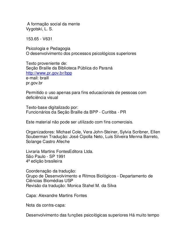 A formação social da mente Vygotski, L. S. 153.65 - V631 Psicologia e Pedagogia O desenvolvimento dos processos psicológic...