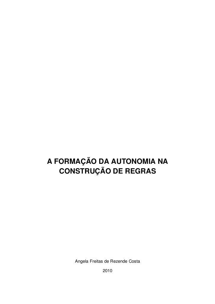 A FORMAÇÃO DA AUTONOMIA NA   CONSTRUÇÃO DE REGRAS      Angela Freitas de Rezende Costa                   2010
