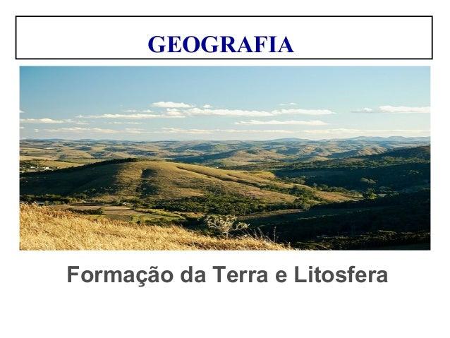 GEOGRAFIA Formação da Terra e Litosfera