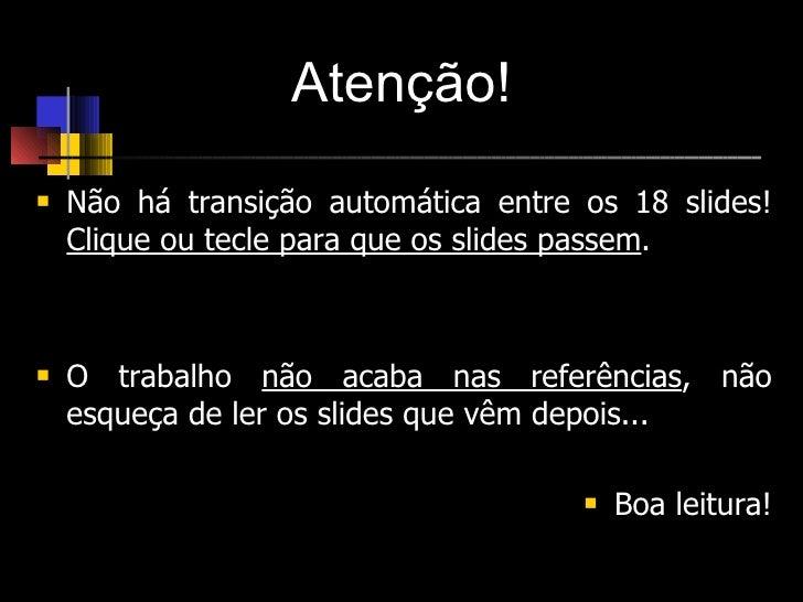 <ul><li>Não há transição automática entre os 18 slides!  Clique ou tecle para que os slides passem . </li></ul><ul><li>O t...