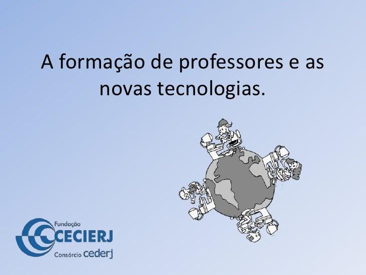 A formação de professores e as novas tecnologias.<br />