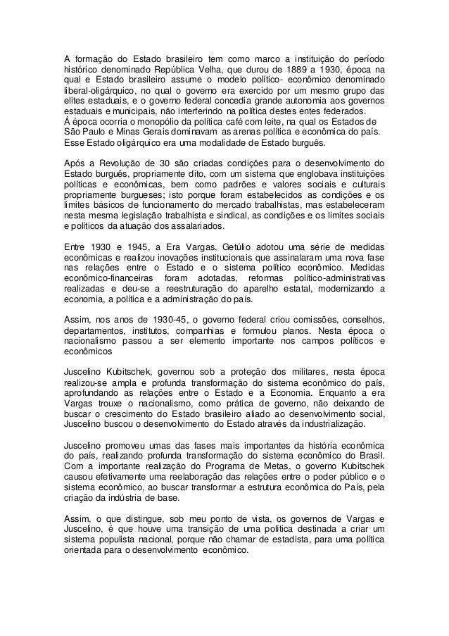 A formação do Estado brasileiro tem como marco a instituição do período histórico denominado República Velha, que durou de...