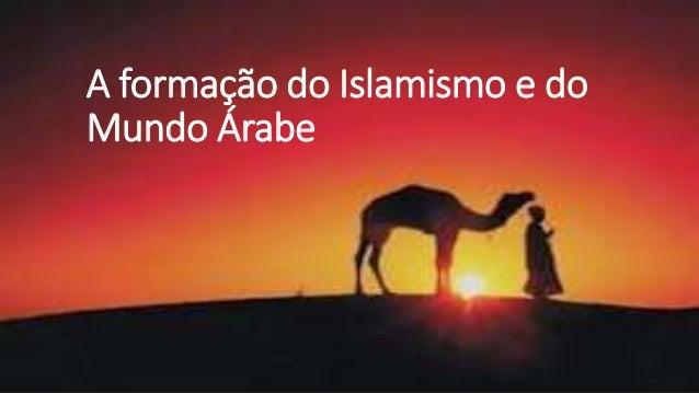 A formação do Islamismo e do Mundo Árabe