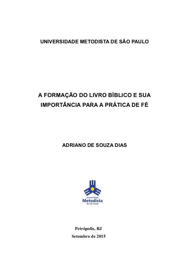 UNIVERSIDADE METODISTA DE SÃO PAULO A FORMAÇÃO DO LIVRO BÍBLICO E SUA IMPORTÂNCIA PARA A PRÁTICA DE FÉ ADRIANO DE SOUZA DI...