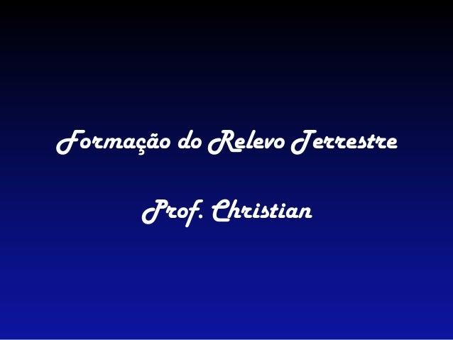 Formação do Relevo TerrestreProf. Christian