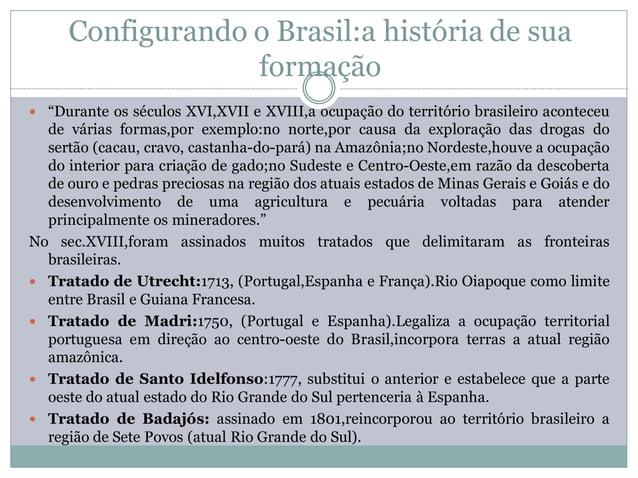 """Configurando o Brasil:a história de sua                  formação """"Durante os séculos XVI,XVII e XVIII,a ocupação do terr..."""
