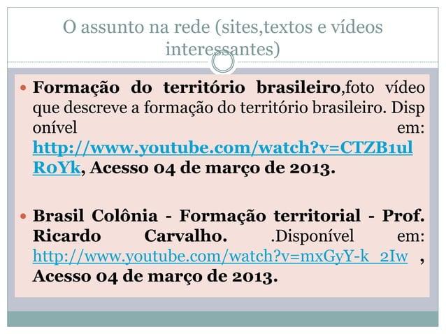 O assunto na rede (sites,textos e vídeos                 interessantes) Formação do território brasileiro,foto vídeo que ...