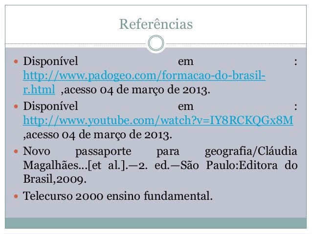 Referências Disponível                   em                   :  http://www.padogeo.com/formacao-do-brasil-  r.html ,aces...