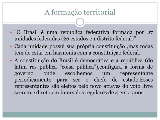 """A formação territorial """"O Brasil é uma republica federativa formada por 27  unidades federadas (26 estados e 1 distrito f..."""