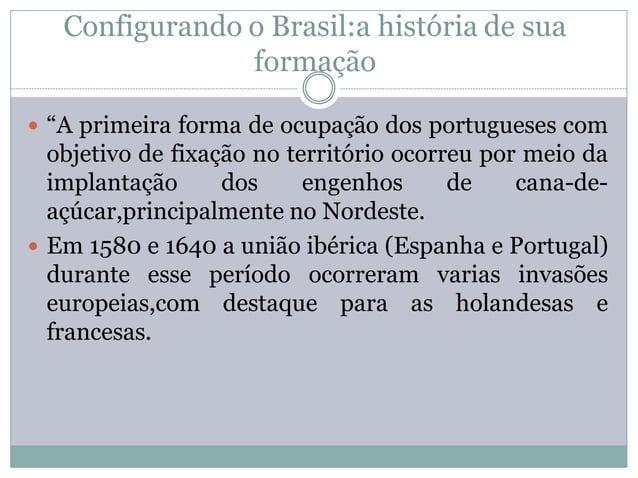 """Configurando o Brasil:a história de sua                formação """"A primeira forma de ocupação dos portugueses com  objeti..."""
