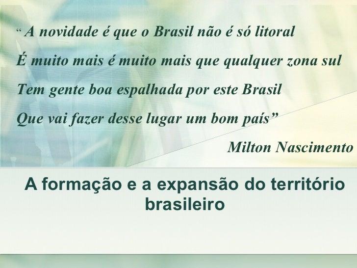 """A formação e a expansão do território brasileiro """"  A novidade é que o Brasil não é só litoral É muito mais é muito mais q..."""