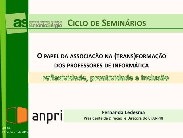 CICLO DE SEMINÁRIOS Presidente da Direção e Diretora do CFANPRI O PAPEL DA ASSOCIAÇÃO NA (TRANS)FORMAÇÃO DOS PROFESSORES D...