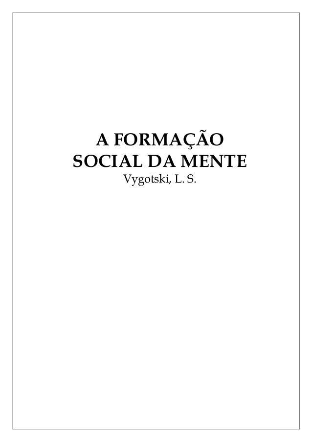 A FORMAÇÃO SOCIAL DA MENTE Vygotski, L. S.