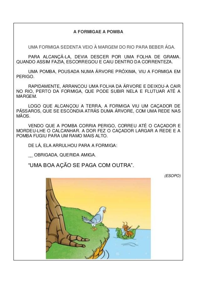 A FORMIGAE A POMBA    UMA FORMIGA SEDENTA VEIO À MARGEM DO RIO PARA BEBER ÁGA.    PARA ALCANÇÁ-LA, DEVIA DESCER POR UMA FO...