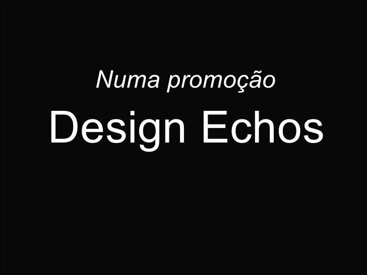 Numa promoção Design Echos