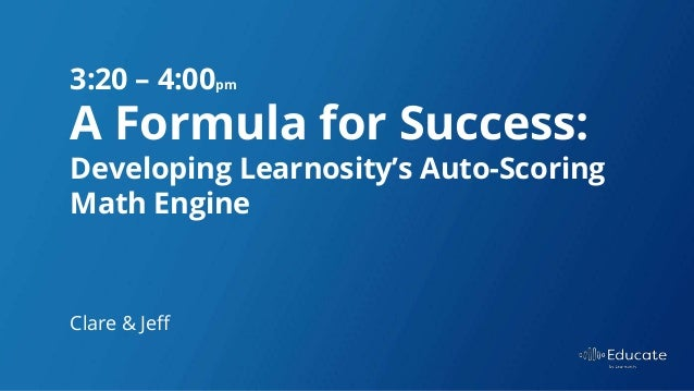 Educate 2017: A formula for success: developing Learnosity\'s auto-sco…