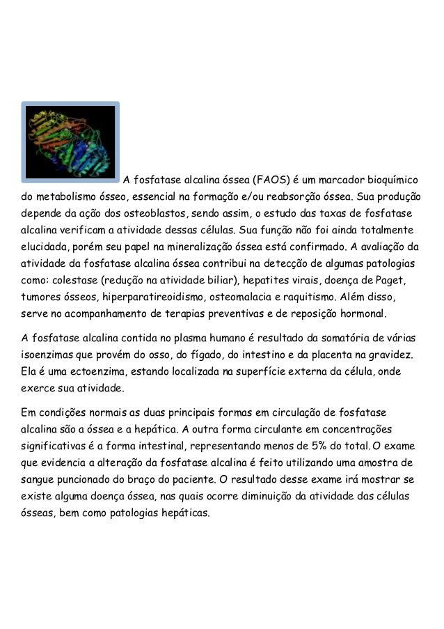 A fosfatase alcalina óssea (FAOS) é um marcador bioquímico do metabolismo ósseo, essencial na formação e/ou reabsorção óss...