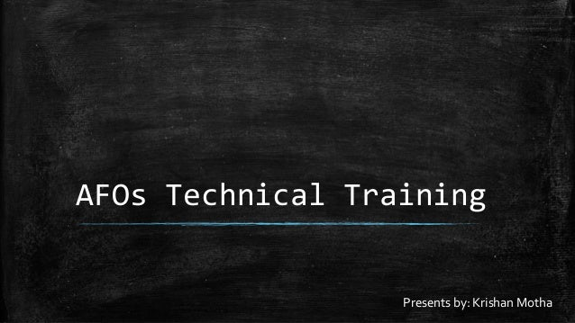AFOs Technical Training Presents by: Krishan Motha