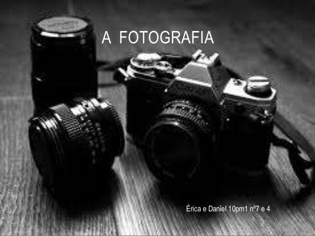 A FOTOGRAFIA Érica e Daniel 10pm1 nº7 e 4