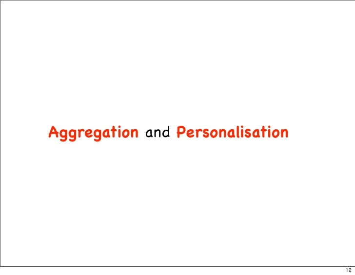 Aggregation and Personalisation                                       12