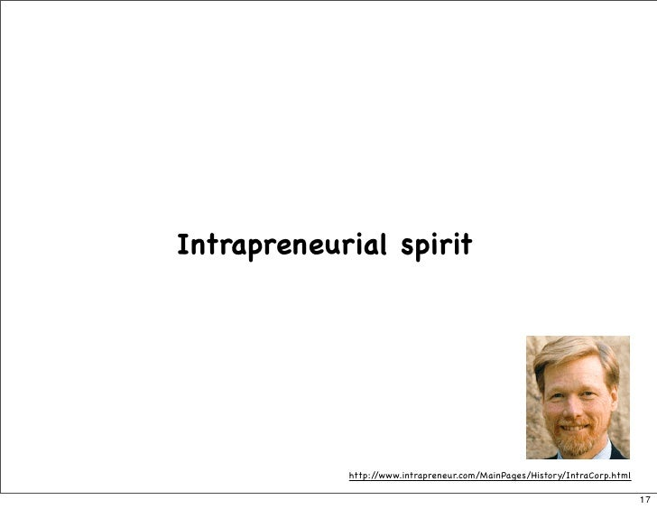 Intrapreneurial spirit                 http://www.intrapreneur.com/MainPages/History/IntraCorp.html                       ...