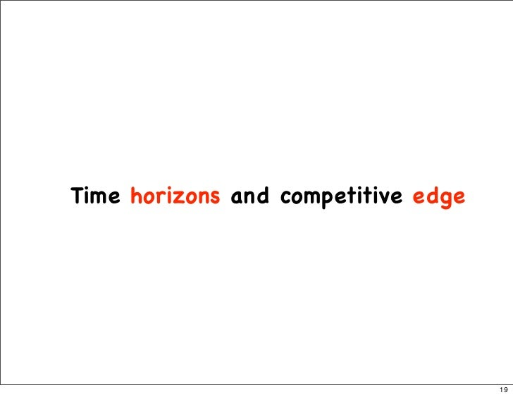 Time horizons and competitive edge                                          19