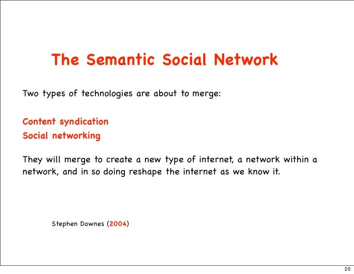 The Semantic Social Network Two types of technologies are about to merge:   Content syndication Social networking  They wi...