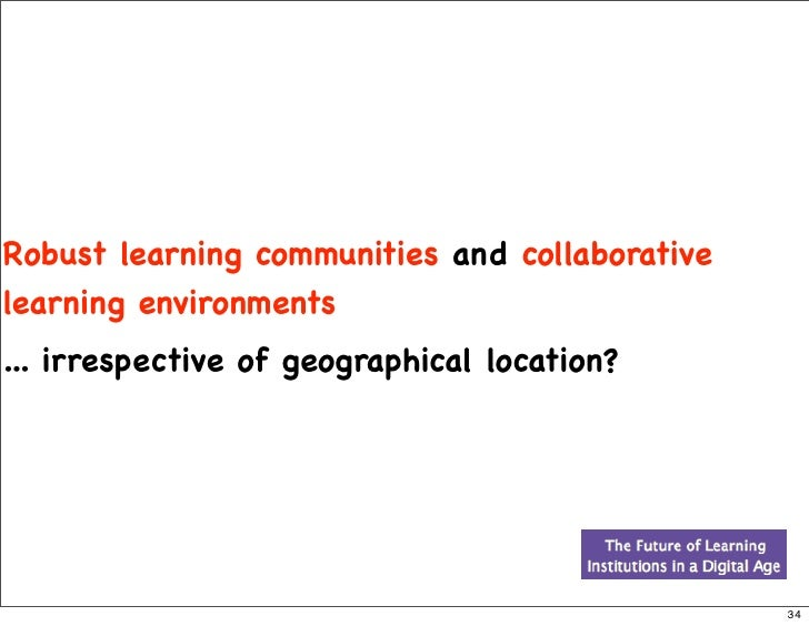 Robust learning communities and collaborative learning environments ... irrespective of geographical location?            ...