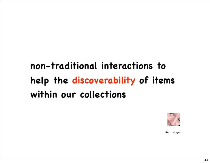 non-traditional interactions to help the discoverability of items within our collections                                 P...