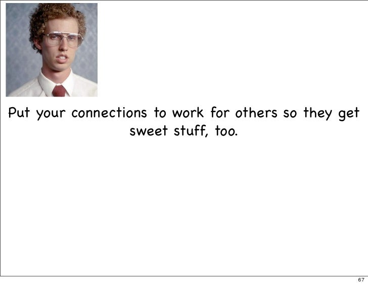 Put your connections to work for others so they get                  sweet stuff, too.                                    ...