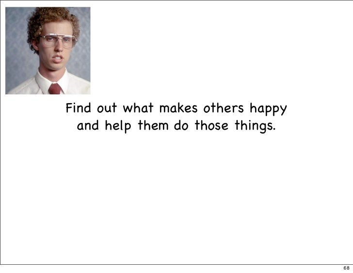 Find out what makes others happy   and help them do those things.                                        68