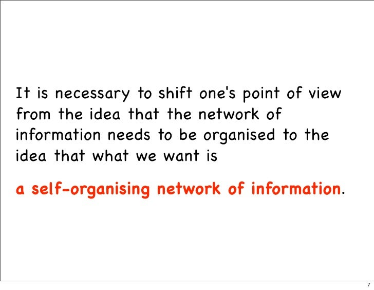 It is necessary to shift one's point of view from the idea that the network of information needs to be organised to the id...