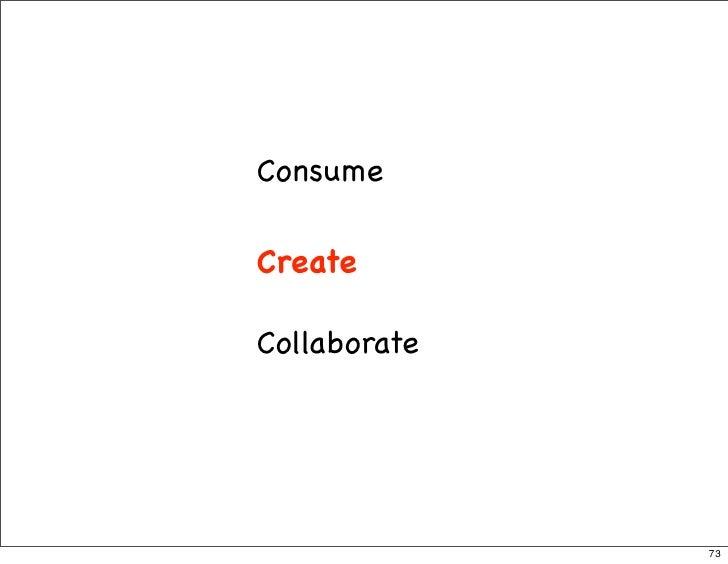 Consume  Create  Collaborate                   73