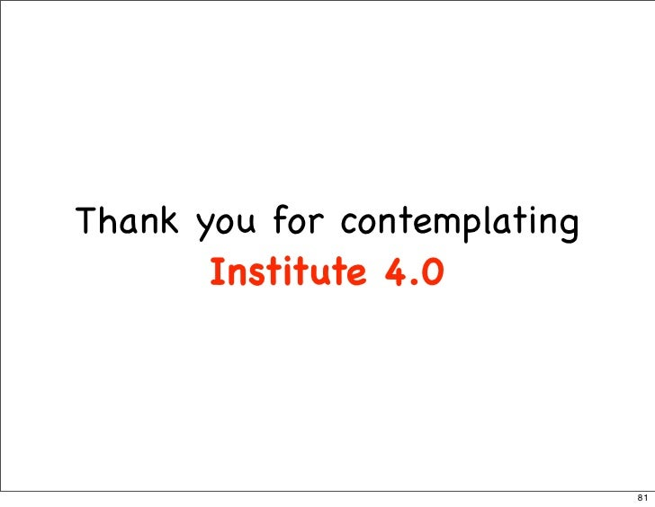 Thank you for contemplating        Institute 4.0                                   81