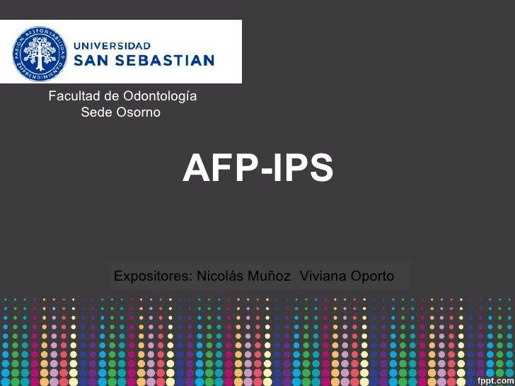 Facultad de Odontología     Sede Osorno                    AFP-IPS          Expositores: Nicolás Muñoz Viviana Oporto